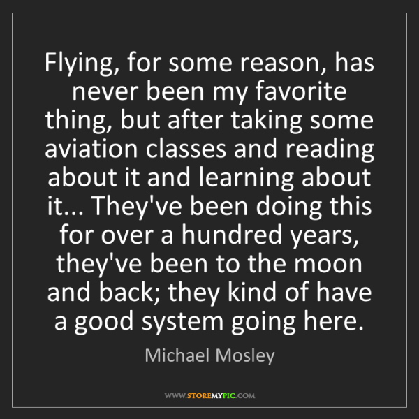 Michael Mosley: Flying, for some reason, has never been my favorite thing,...