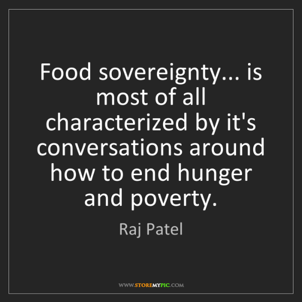 Raj Patel: Food sovereignty... is most of all characterized by it's...