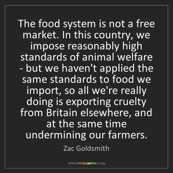 Zac Goldsmith: The food system is not a free market. In this country,...