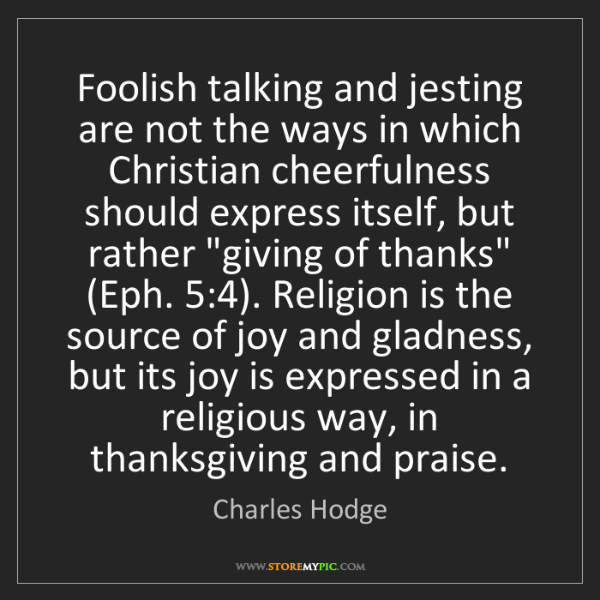 Charles Hodge: Foolish talking and jesting are not the ways in which...