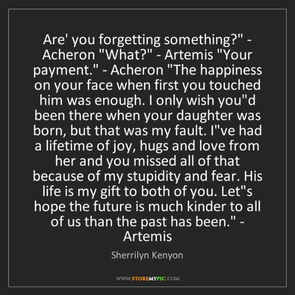 Sherrilyn Kenyon: 'Are' you forgetting something?' - Acheron. 'What?' -...