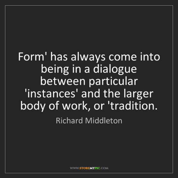 Richard Middleton: Form' has always come into being in a dialogue between...