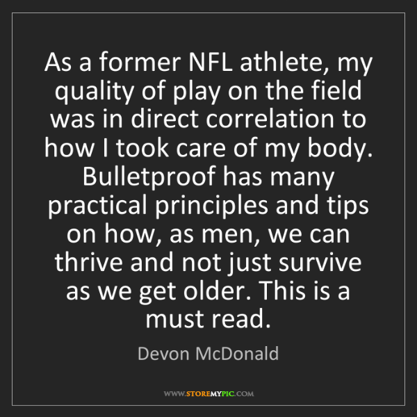 Devon McDonald: As a former NFL athlete, my quality of play on the field...