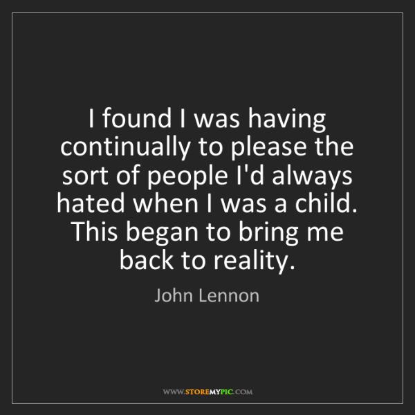 John Lennon: I found I was having continually to please the sort of...
