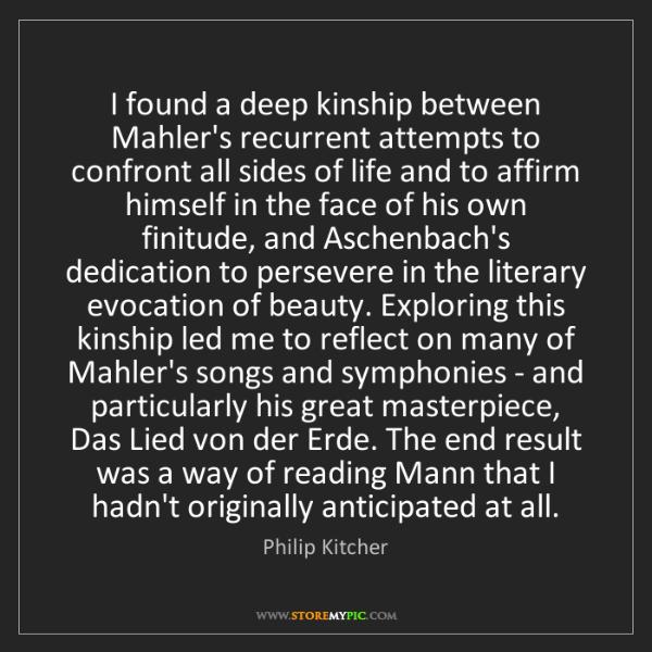 Philip Kitcher: I found a deep kinship between Mahler's recurrent attempts...
