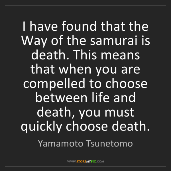 Yamamoto Tsunetomo: I have found that the Way of the samurai is death. This...