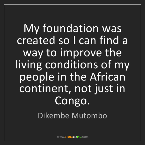Dikembe Mutombo: My foundation was created so I can find a way to improve...