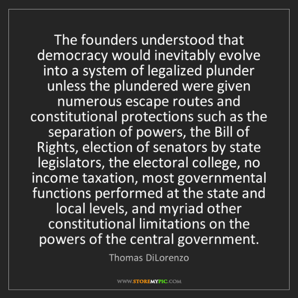 Thomas DiLorenzo: The founders understood that democracy would inevitably...