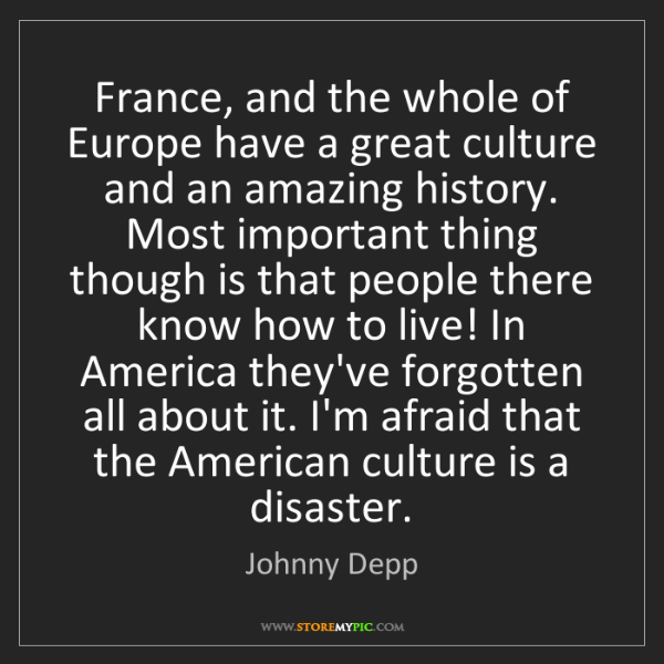 Johnny Depp: France, and the whole of Europe have a great culture...