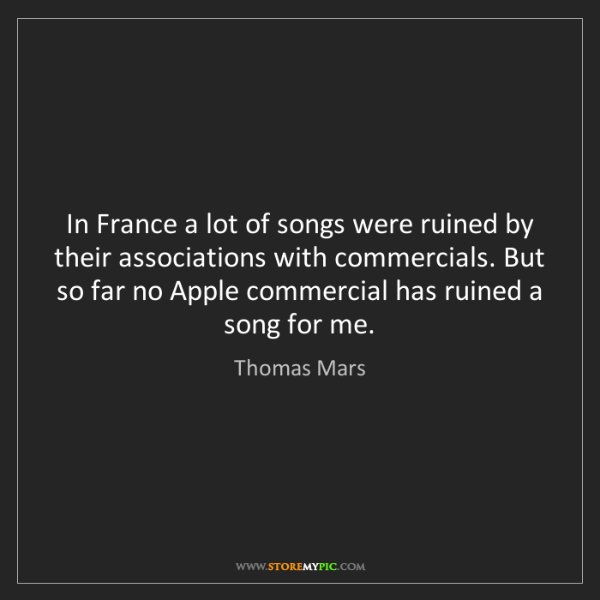 Thomas Mars: In France a lot of songs were ruined by their associations...