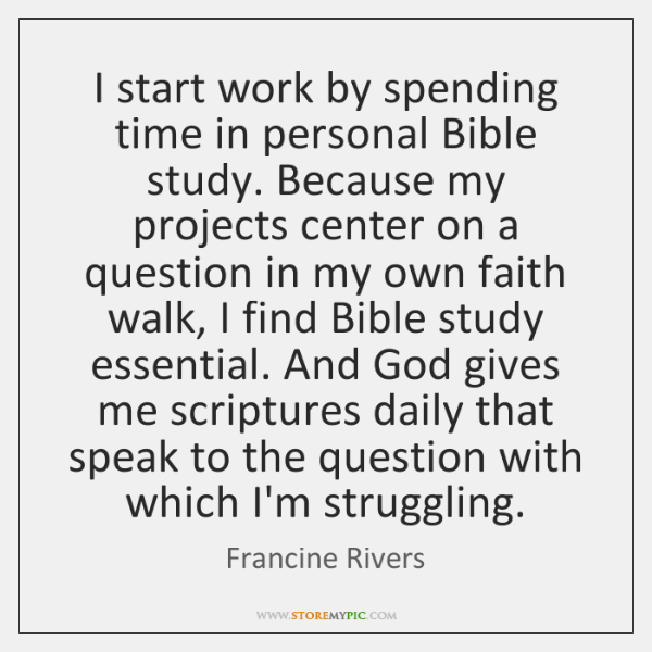 I start work by spending time in personal Bible study. Because my ...