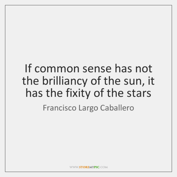If common sense has not the brilliancy of the sun, it has ...