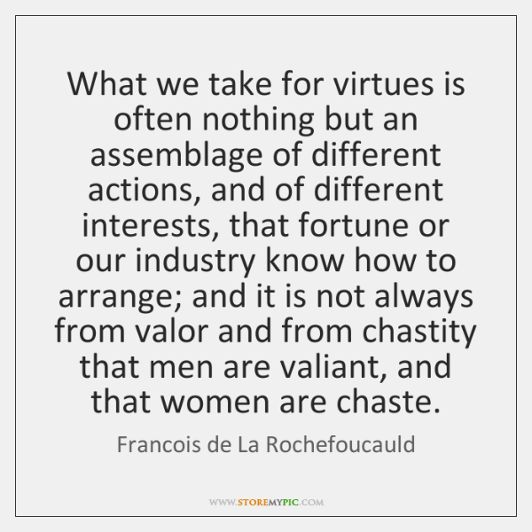 What we take for virtues is often nothing but an assemblage of ...