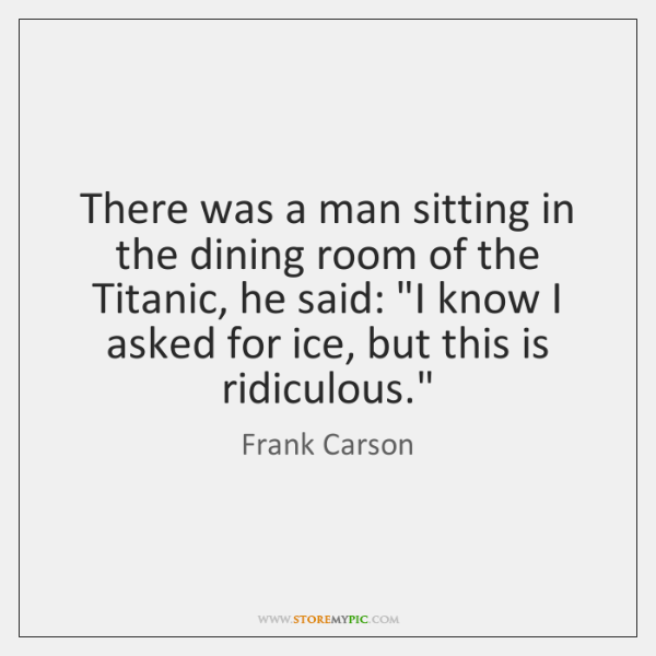There was a man sitting in the dining room of the Titanic, ...