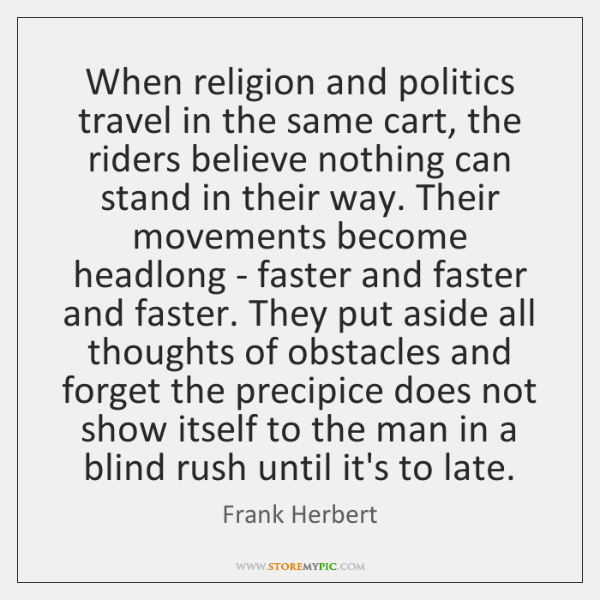 When religion and politics travel in the same cart, the riders believe ...