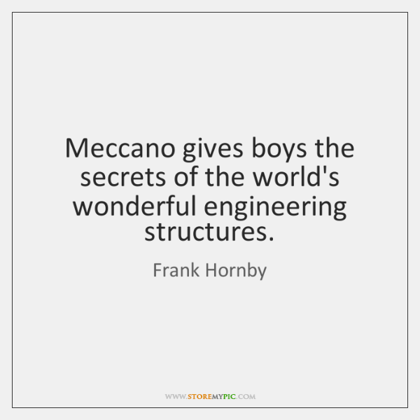 Meccano gives boys the secrets of the world's wonderful engineering structures.