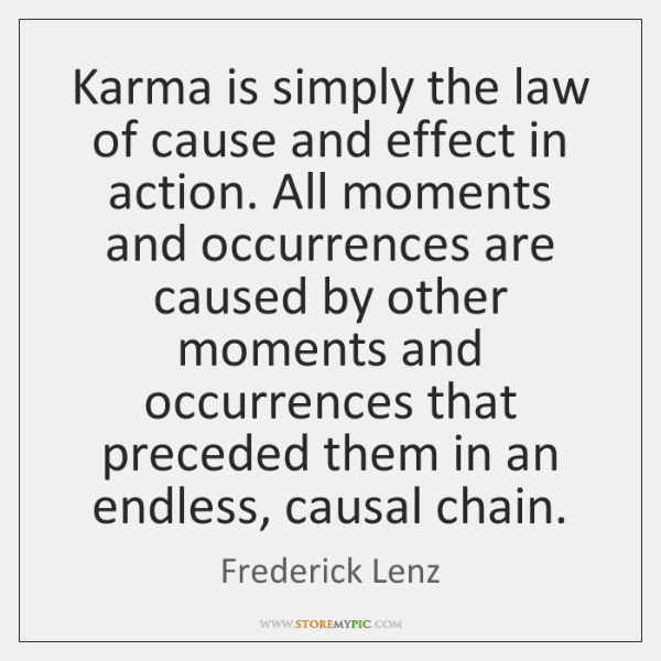 Karma is simply the law of cause and effect in action. All ...