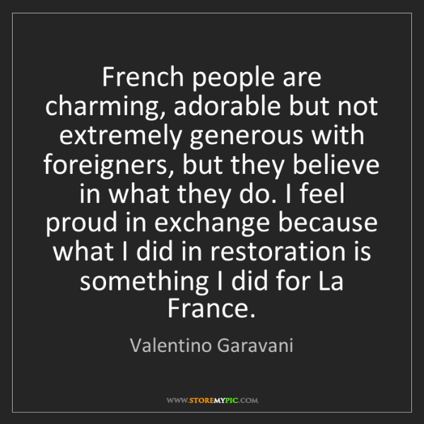 Valentino Garavani: French people are charming, adorable but not extremely...