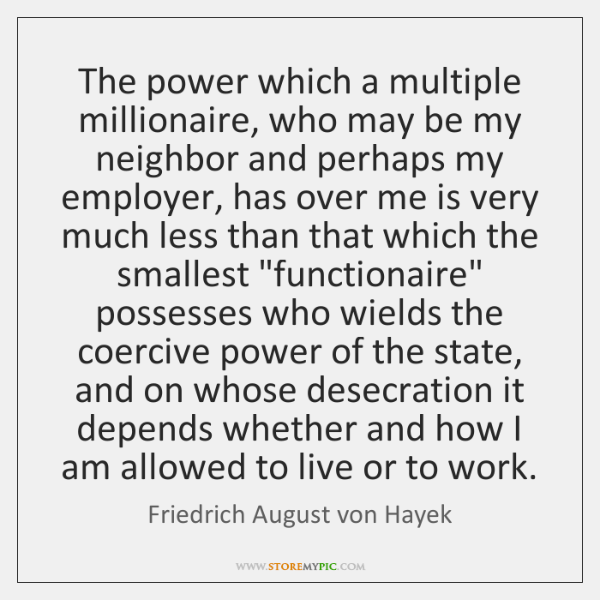 The power which a multiple millionaire, who may be my neighbor and ...