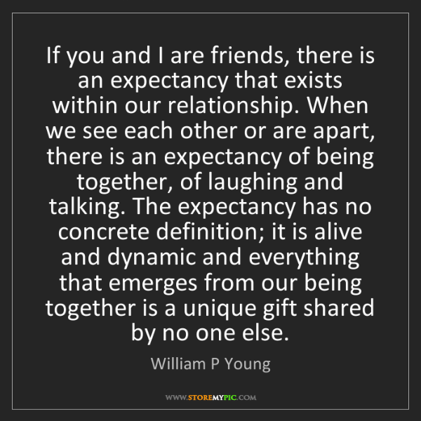 William P Young: If you and I are friends, there is an expectancy that...