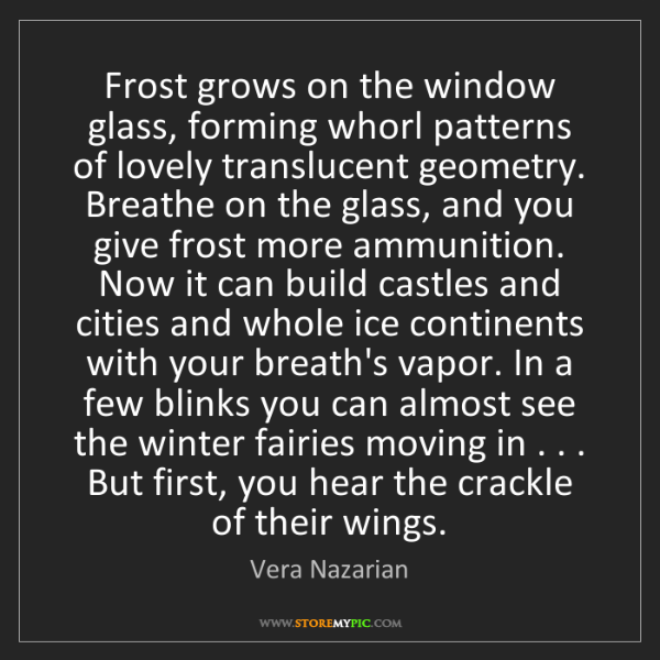 Vera Nazarian: Frost grows on the window glass, forming whorl patterns...
