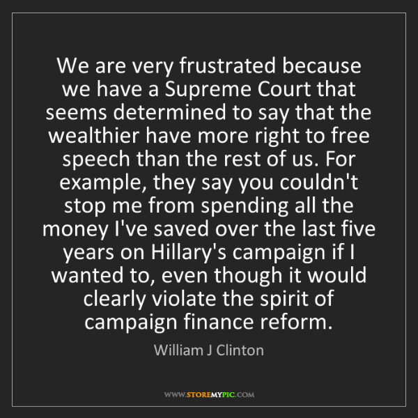 William J Clinton: We are very frustrated because we have a Supreme Court...