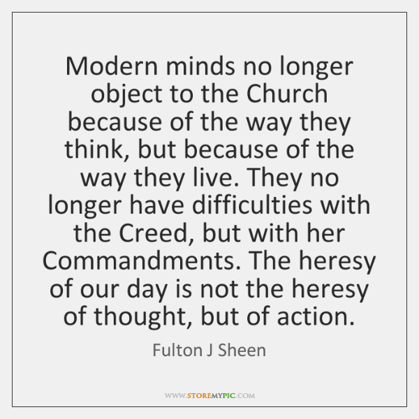 Modern minds no longer object to the Church because of the way ...