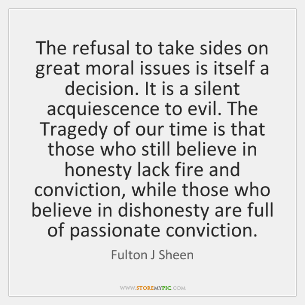 The refusal to take sides on great moral issues is itself a ...
