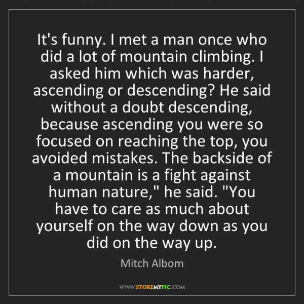 Mitch Albom: It's funny. I met a man once who did a lot of mountain...