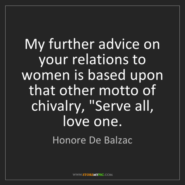 Honore De Balzac: My further advice on your relations to women is based...