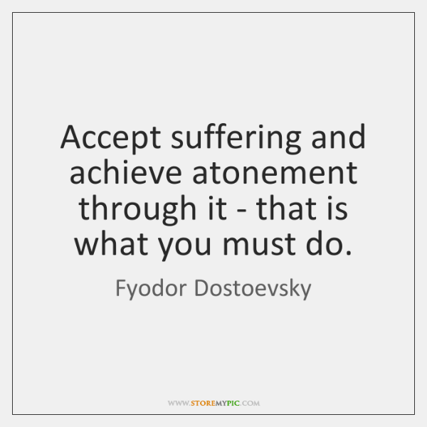 Accept suffering and achieve atonement through it - that is what you ...