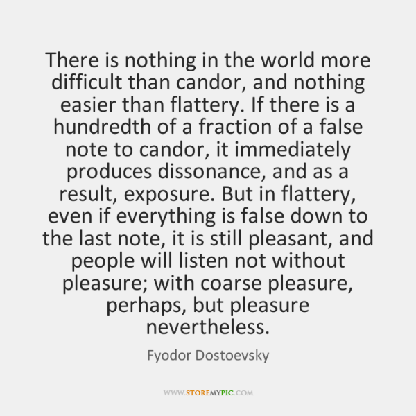 There is nothing in the world more difficult than candor, and nothing ...