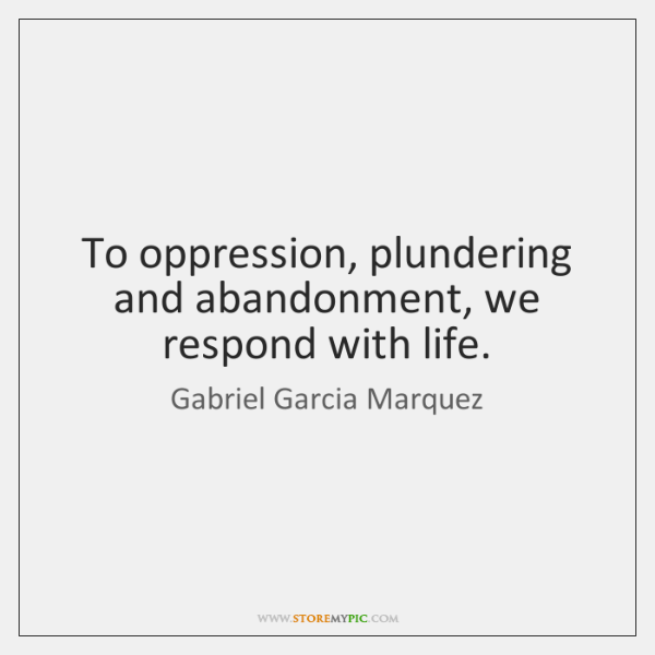 To oppression, plundering and abandonment, we respond with life.