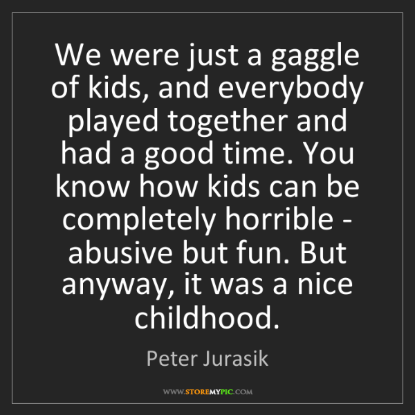 Peter Jurasik: We were just a gaggle of kids, and everybody played together...