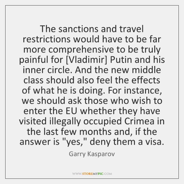 The sanctions and travel restrictions would have to be far more comprehensive ...