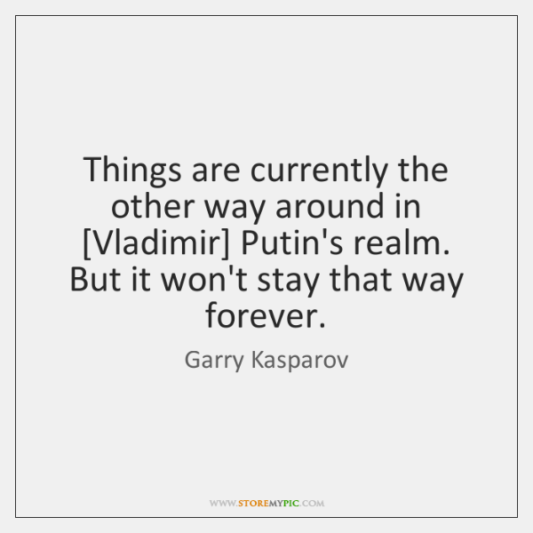 Things are currently the other way around in [Vladimir] Putin's realm. But ...