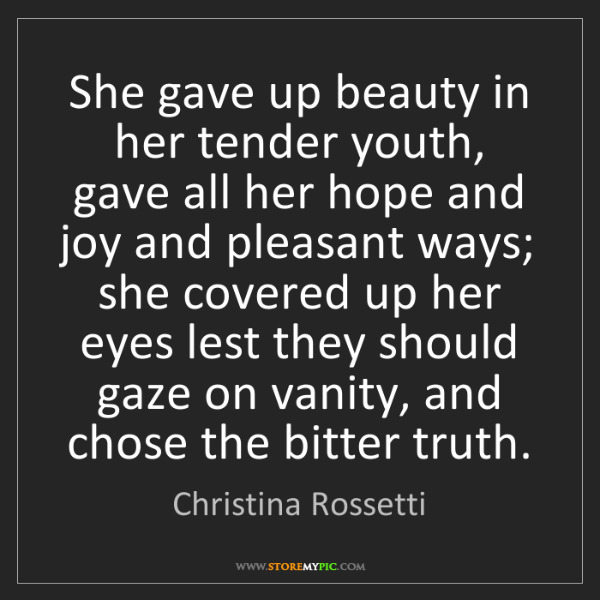 Christina Rossetti: She gave up beauty in her tender youth, gave all her...