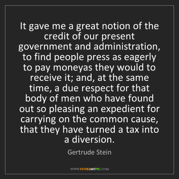 Gertrude Stein: It gave me a great notion of the credit of our present...