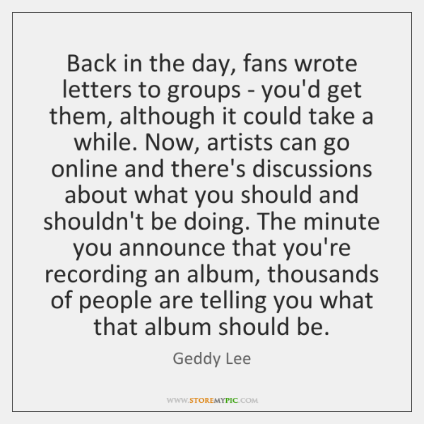 Back in the day, fans wrote letters to groups - you'd get ...