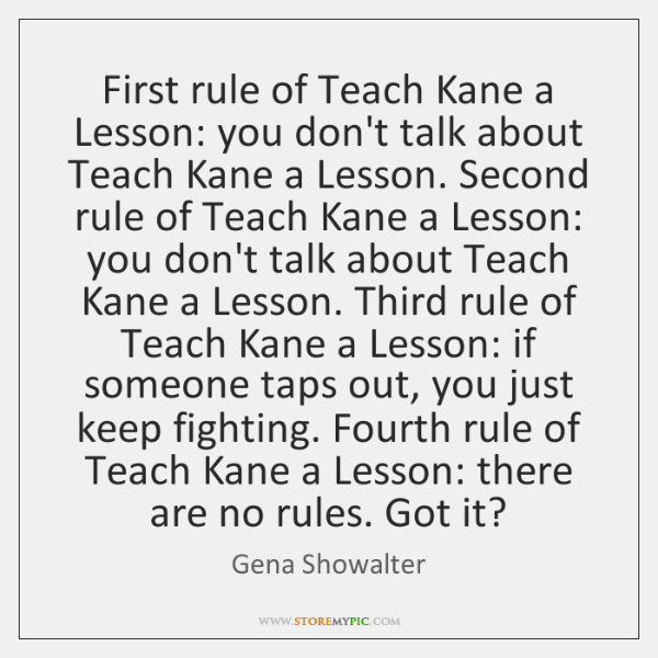 First rule of Teach Kane a Lesson: you don't talk about Teach ...