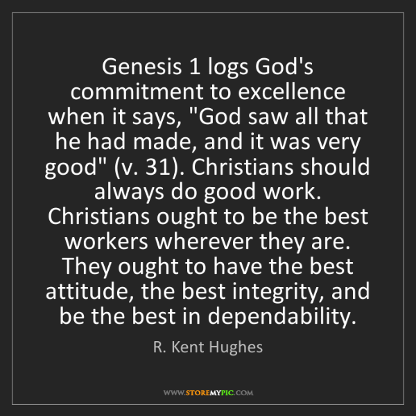R. Kent Hughes: Genesis 1 logs God's commitment to excellence when it...
