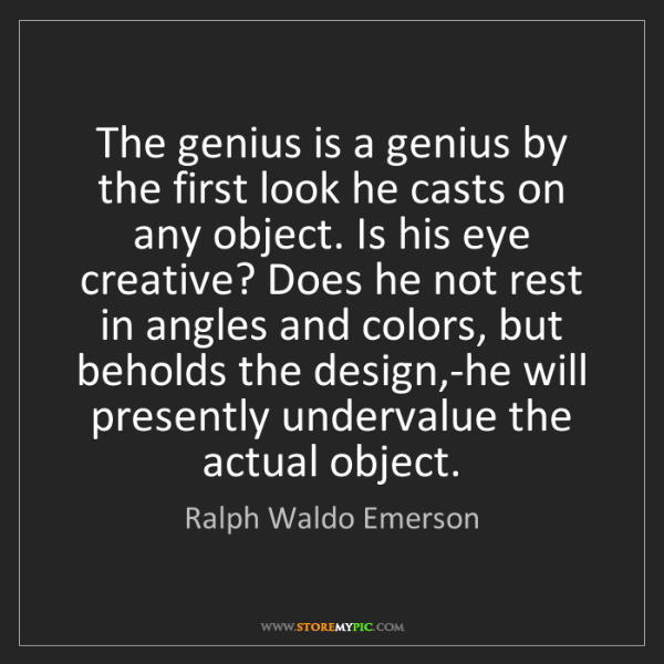 Ralph Waldo Emerson: The genius is a genius by the first look he casts on...