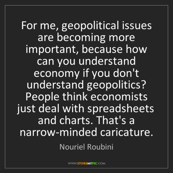 Nouriel Roubini: For me, geopolitical issues are becoming more important,...