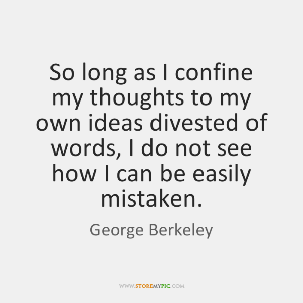 So long as I confine my thoughts to my own ideas divested ...