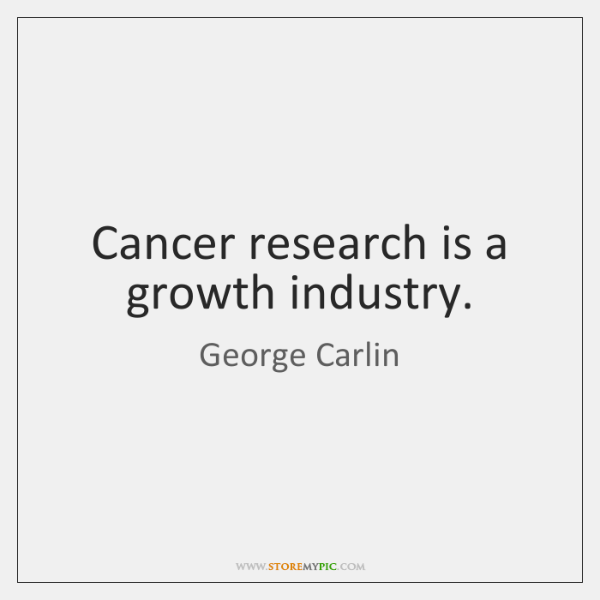 Cancer research is a growth industry.