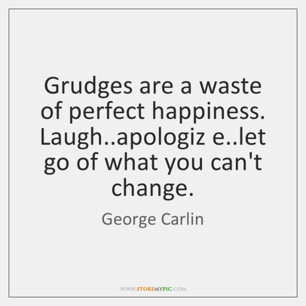 Grudges Are A Waste Of Perfect Happiness Laughapologiz Elet Go