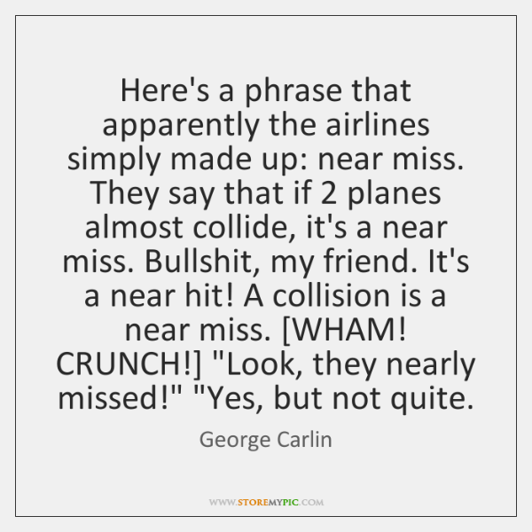 Here's a phrase that apparently the airlines simply made up: near miss. ...