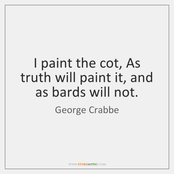 I paint the cot, As truth will paint it, and as bards ...