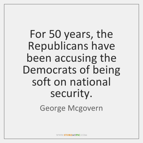 For 50 years, the Republicans have been accusing the Democrats of being soft ...