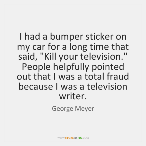 I had a bumper sticker on my car for a long time ...